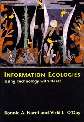 Information Ecologies By Nardi, Bonnie A./ O'Day, Vicki