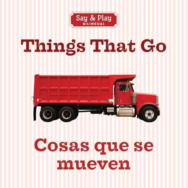 Things That Go / Cosas Que Se Mueven By Sterling Publishing Company (COR)